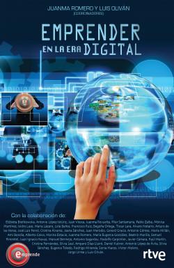 Emprender en la era digital - Juanma Romero Martín,Luis Oliván Jiménez | Planeta de Libros