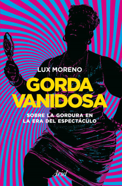 Gorda vanidosa - Lux Moreno | Planeta de Libros