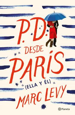 P.D. desde París (Ella y él) - Marc Levy | Planeta de Libros