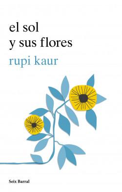 El sol y sus flores - rupi kaur | Planeta de Libros
