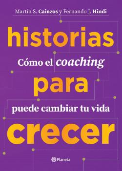 Historias para crecer - Fernando Hindi,Martín Cainzos | Planeta de Libros