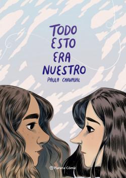 Todo esto era nuestro - Paula Carvajal | Planeta de Libros
