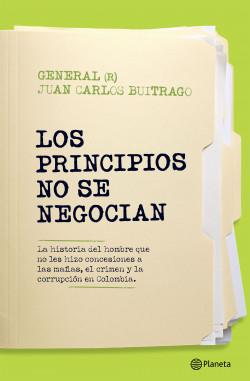 Los principios no se negocian - Juan Carlos Buitrago | Planeta de Libros