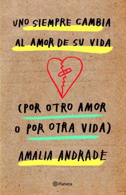 Uno siempre cambia al amor de su vida - Amalia Andrade   Planeta de Libros