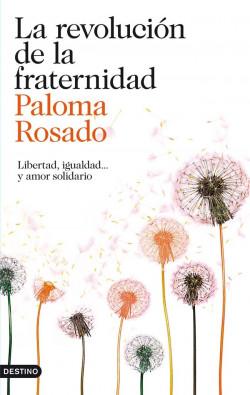 La revolución de la fraternidad - Paloma Rosado   Planeta de Libros