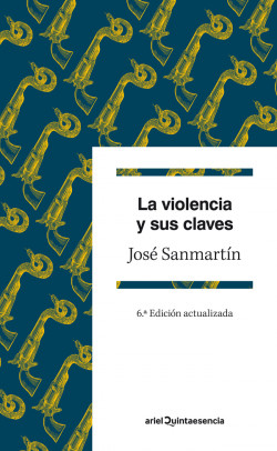La violencia y sus claves - José Sanmartín | Planeta de Libros