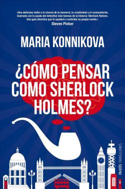 ¿Cómo pensar como Sherlock Holmes? - Maria Konnikova   Planeta de Libros
