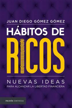Hábitos de ricos. - Juan Diego Gómez Gómez   Planeta de Libros