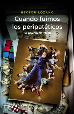 Cuando fuimos los peripatéticos. La novela de Merlí - Héctor Lozano | Planeta de Libros