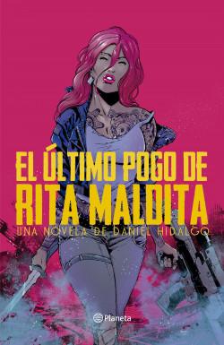 El último pogo de Rita Maldita - Daniel Hidalgo   Planeta de Libros
