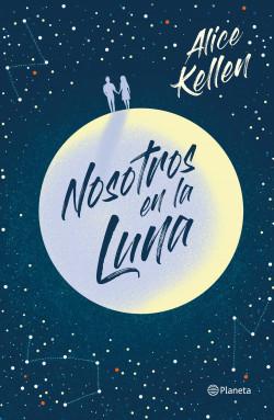 Nosotros en la luna - Alice Kellen   Planeta de Libros