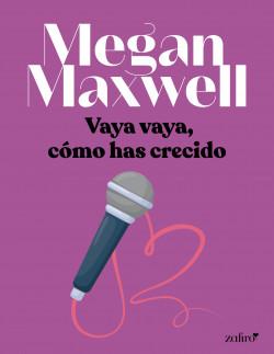 Vaya vaya, cómo has crecido - Megan Maxwell | Planeta de Libros