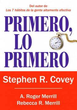 Primero, lo primero – Stephen R. Covey,A. Roger Merrill,Rebecca R. Merrill | Descargar PDF