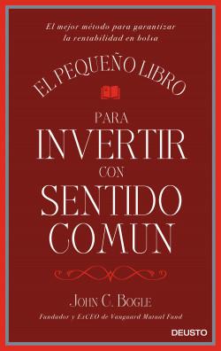 El pequeño libro para invertir con sentido común - John C. Bogle | Planeta de Libros