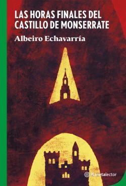Las horas finales del castillo de Monserrate - Albeiro Echavarria   Planeta de Libros