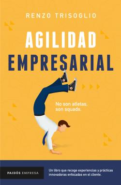 Agilidad empresarial - Renzo Trisoglio | Planeta de Libros