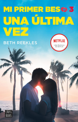 Mi primer beso 3. Una última vez - Beth Reekles | Planeta de Libros