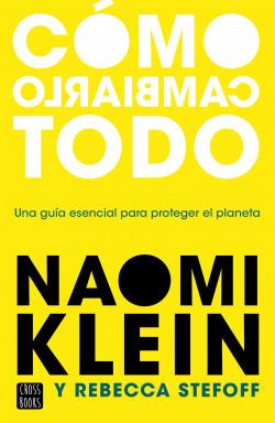 Cómo cambiarlo todo - Naomi Klein,Rebecca Stefoff   Planeta de Libros