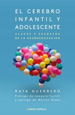 El cerebro infantil y adolescente - Rafa Guerrero | Planeta de Libros
