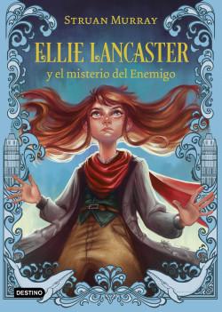 Ellie Lancaster y el misterio del Enemigo - Struan Murray   Planeta de Libros