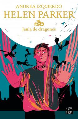 Helen Parker 3. Jaula de dragones - Andrea Izquierdo   Planeta de Libros