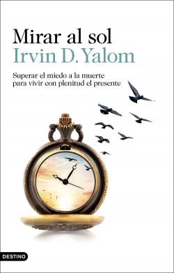 Mirar al sol - Irvin D. Yalom | Planeta de Libros