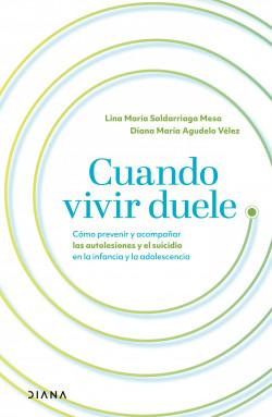 Cuando vivir duele - Lina Saldarriaga,Diana Agudelo | Planeta de Libros