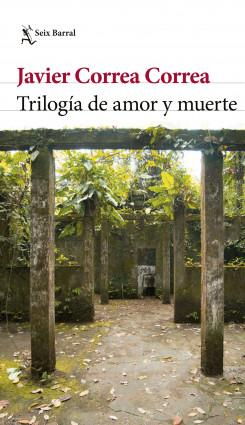 Trilogía de amor y muerte - Javier Correa Correa | Planeta de Libros