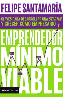 Emprendedor mínimo viable - Felipe Santamaría Pieschacon | Planeta de Libros