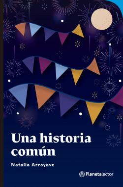 Una historia común - Natalia Arroyave | Planeta de Libros