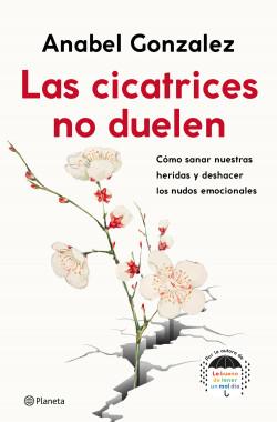 Las cicatrices no duelen - Anabel Gonzalez   Planeta de Libros