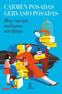 Hoy caviar, mañana sardinas - Carmen Posadas,Gervasio Posadas | Planeta de Libros