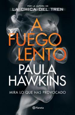 A fuego lento - Paula Hawkins   Planeta de Libros