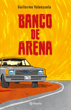 Banco de arena - Guillermo Valenzuela | Planeta de Libros
