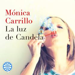 La luz de Candela - Mónica Carrillo | Planeta de Libros