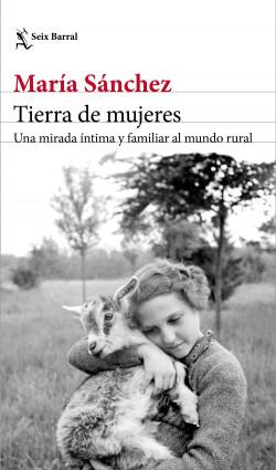 Tierra de mujeres - María Sánchez | Planeta de Libros
