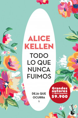 Todo lo que nunca fuimos - Alice Kellen   Planeta de Libros