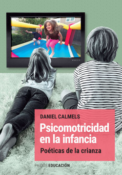 Psicomotricidad en la infancia – Daniel Calméls   PlanetadeLibros