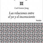 Las relaciones entre el yo y el inconsciente – Carl G. Jung | PlanetadeLibros