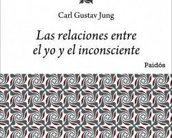 Las relaciones entre el yo y el inconsciente – Carl G. Jung   PlanetadeLibros