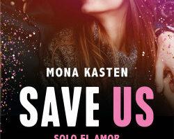 Save Us (Serie Save 3) – Mona Kasten   PlanetadeLibros