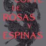 Una corte de rosas y espinas – Sarah J. Maas | PlanetadeLibros