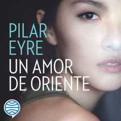 Un amor de Oriente – Pilar Eyre   PlanetadeLibros