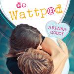 Mi amor de wattpad – Ariana Godoy | PlanetadeLibros