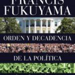 Orden y decadencia de la política – Francis Fukuyama | PlanetadeLibros