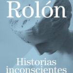 Historias inconscientes – Gabriel Rolón | PlanetadeLibros