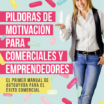 Píldoras de motivación para comerciales y emprendedores – Mónica Mendoza Castillo   PlanetadeLibros