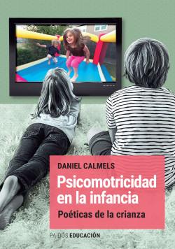 Psicomotricidad en la infancia - Daniel Calméls   PlanetadeLibros