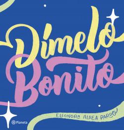 Dímelo bonito - Eleonora Aldea | Planeta de Libros