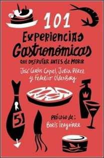 101 experiencias gastronómicas que no te puedes perder de José Carlos Capel